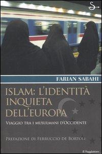 Islam: l'identità inquieta dell'Europa. Viaggio tra i musulmani d'occidente