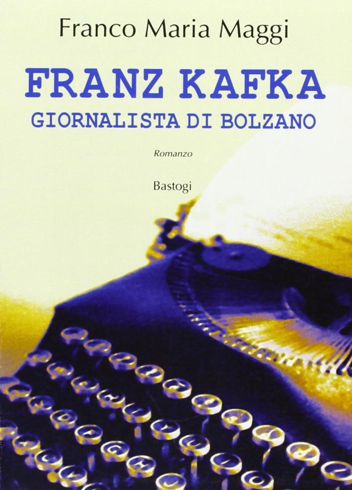 Franz Kafka. Giornalista di Bolzano