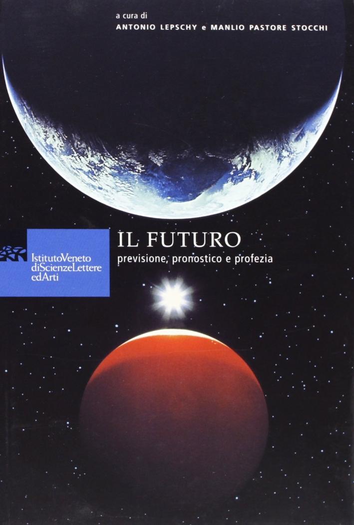 Il futuro. Previsione, pronostico e profezia