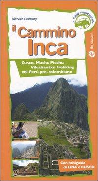 Il cammino Inca. Cusco, Machu Picchu e Vilcabamba: trekking nel Perù pre-colombiano