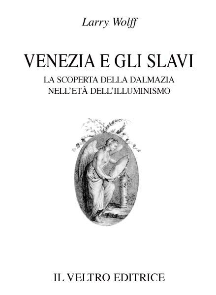 Venezia e gli slavi. La scoperta della Dalmazia nell'età dell'illuminismo
