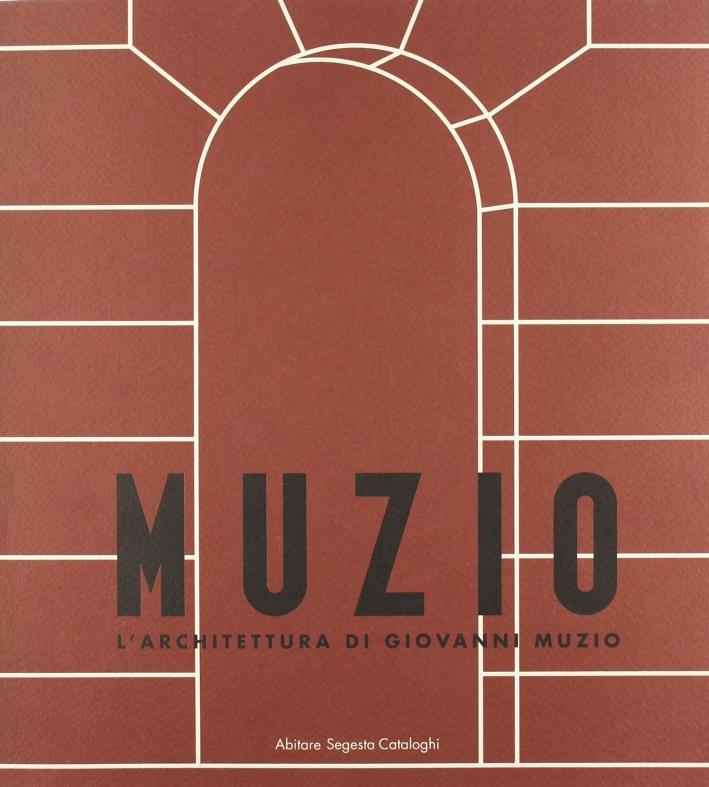 Muzio. L'architettura di Giovanni Muzio. Catalogo della mostra (Milano, Triennale, 1994).