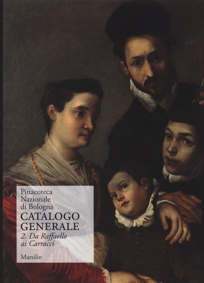 Pinacoteca Nazionale di Bologna. Catalogo generale. II. Da Raffaello ai Carracci