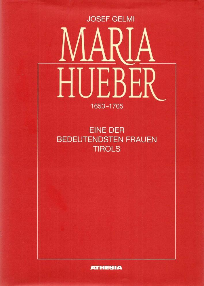 Maria Hueber (1653-1705). Eine der bedeutendsten Frauen Tirols