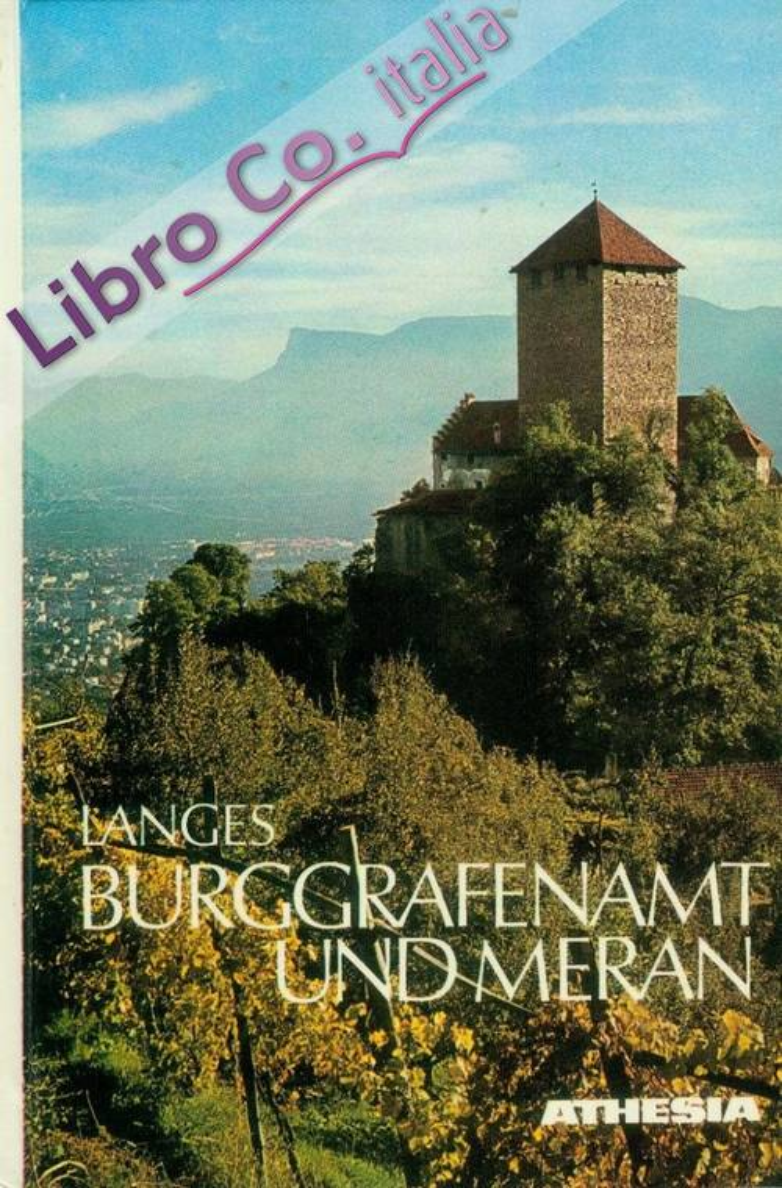 Burggrafenamt und Meran. Das Herzstück Tirols. Ein Streifzug durch das Meraner Etschtalbecken, das Tisenser Mittelgebirge, durch Passeier und Ulten