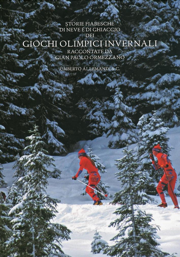 Storie Fiabesche di neve e di ghiaccio dei Giochi Olimpici Invernali. Raccontate da Gian Paolo Ormezzano