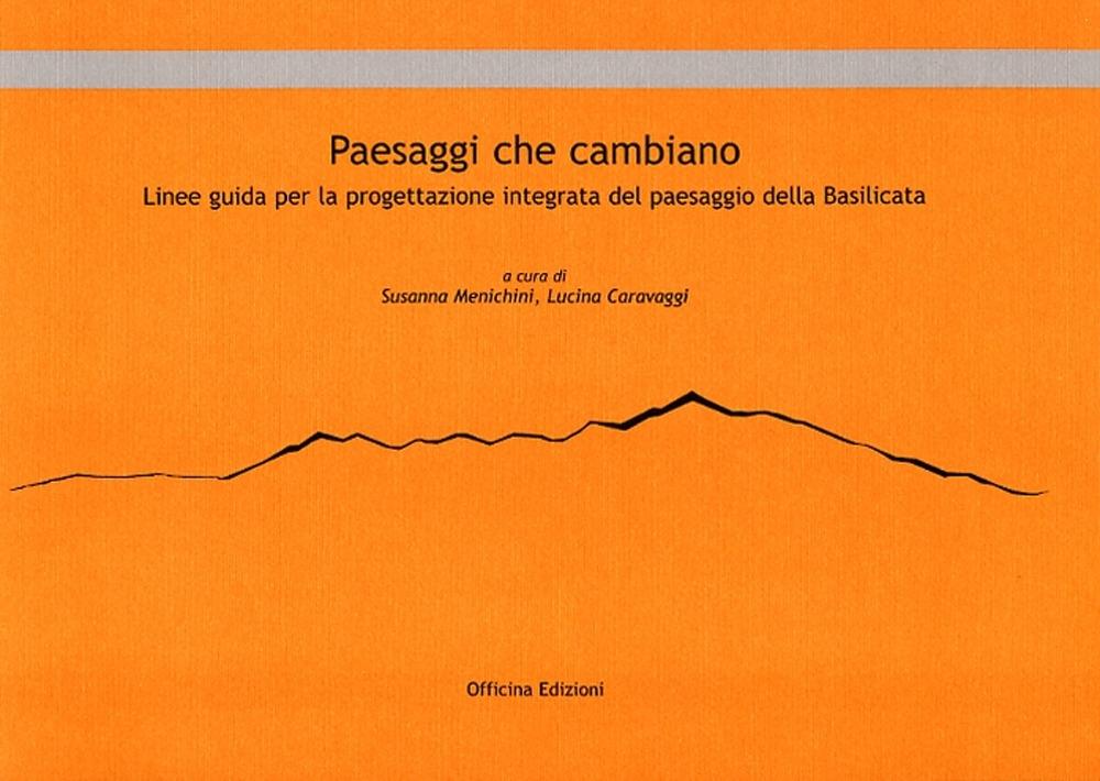 Paesaggi che cambiano. Linee guida per la progettazione integrata del paesaggio della Basilicata