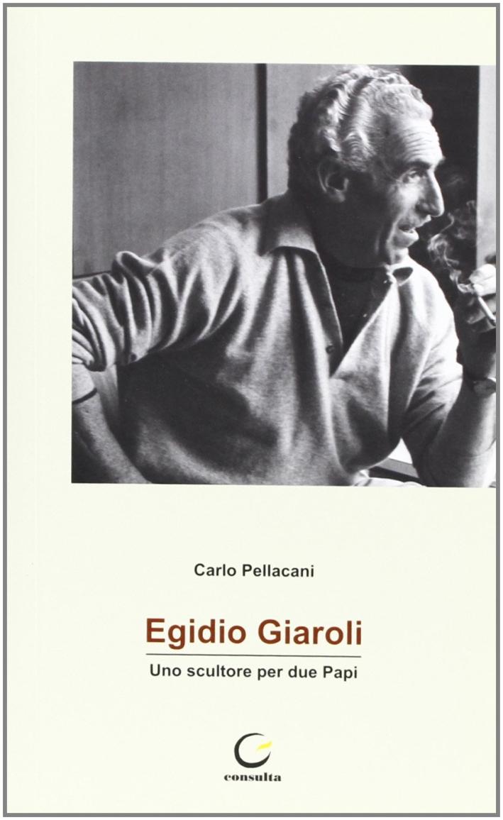 Egidio Giarol. Uno scultore per due Papi