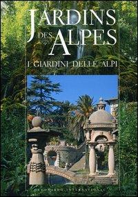 Jardins des Alpes-I giardini delle Alpi. Ediz. bilingue