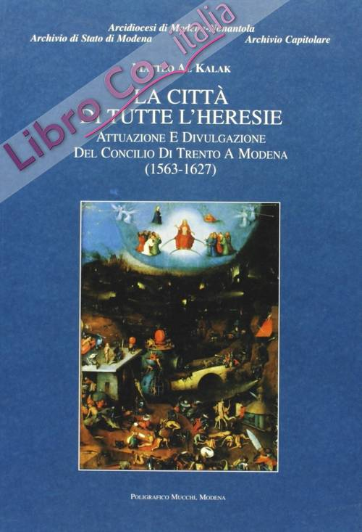 La città di tutte l'heresie. Attuazione e divulgazione del Concilio di Trento a Modena (1563-1627)