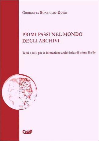 Primi passi nel mondo degli archivi. Temi e testi per la formazione archivistica di primo livello