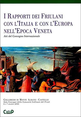 I rapporti dei friulani con l'Italia e con l'Europa nell'epoca veneta