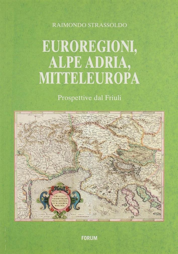 Euroregioni, Alpe Adria, Mitteleuropa. Prospettive dal Friuli