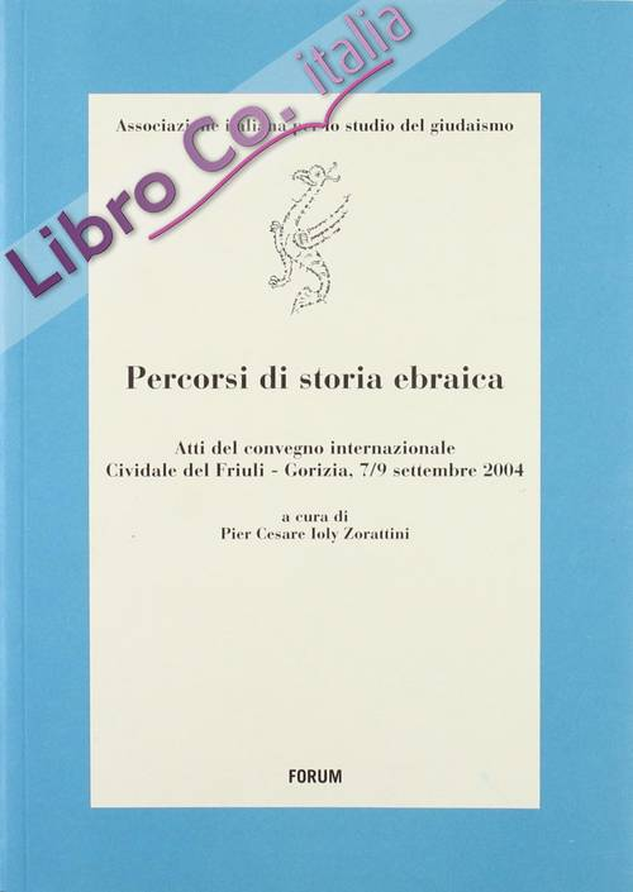 Percorsi di storia ebraica. Atti del Convegno internazionale (Cividale del Friuli-Gorizia, 7-9 settembre 2004)