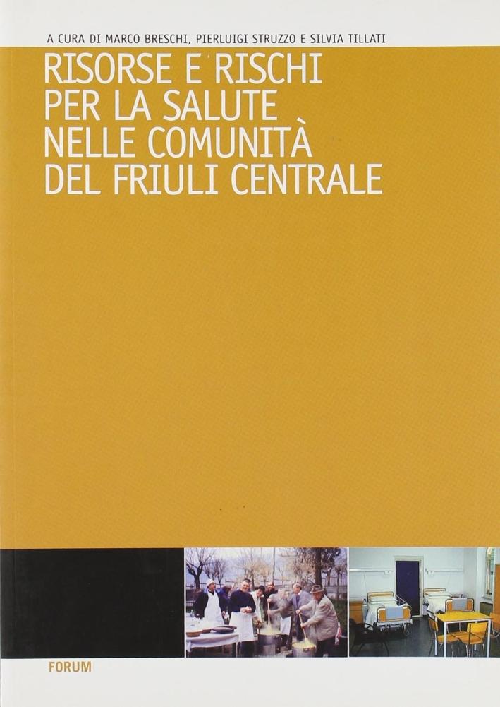 Risorse e rischi per la salute nelle comunità del Friuli centrale