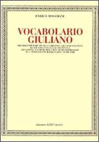 Vocabolario giuliano dei dialetti parlati nella regione giuliano-dalmata....