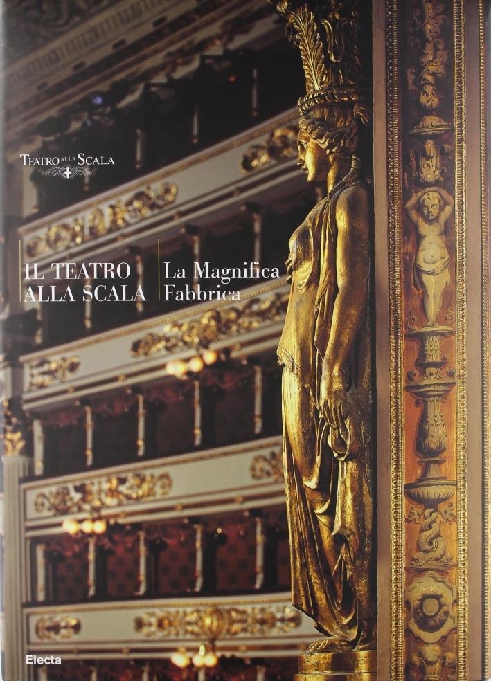 Il Teatro alla Scala. La magnifica fabbrica. Ediz. illustrata