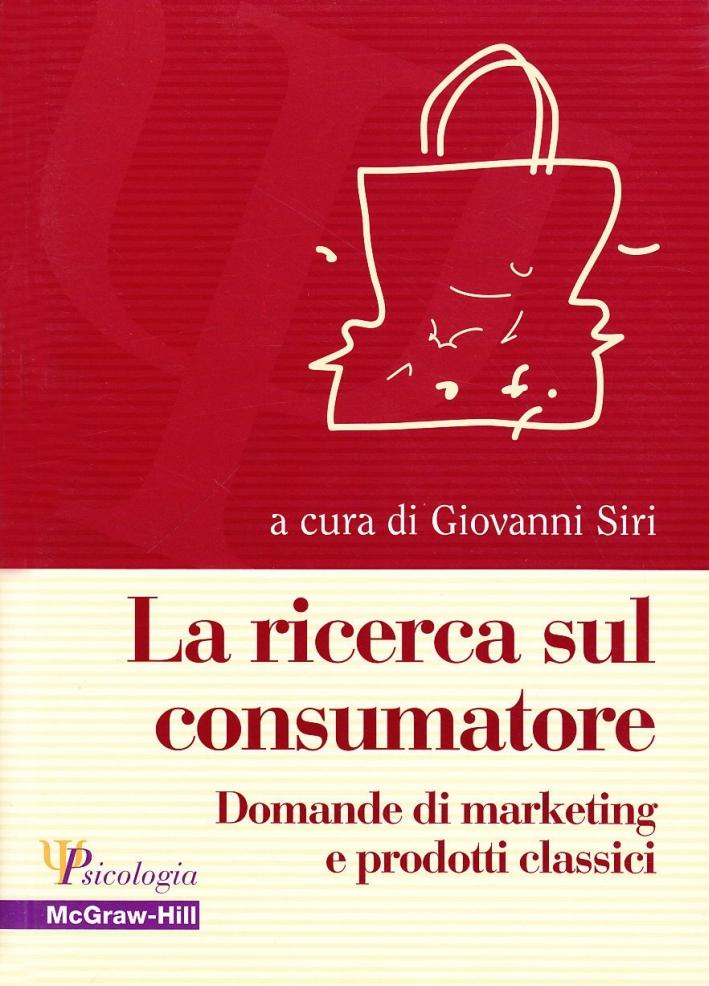 La ricerca sul consumatore. Domande di marketing e prodotti classici.