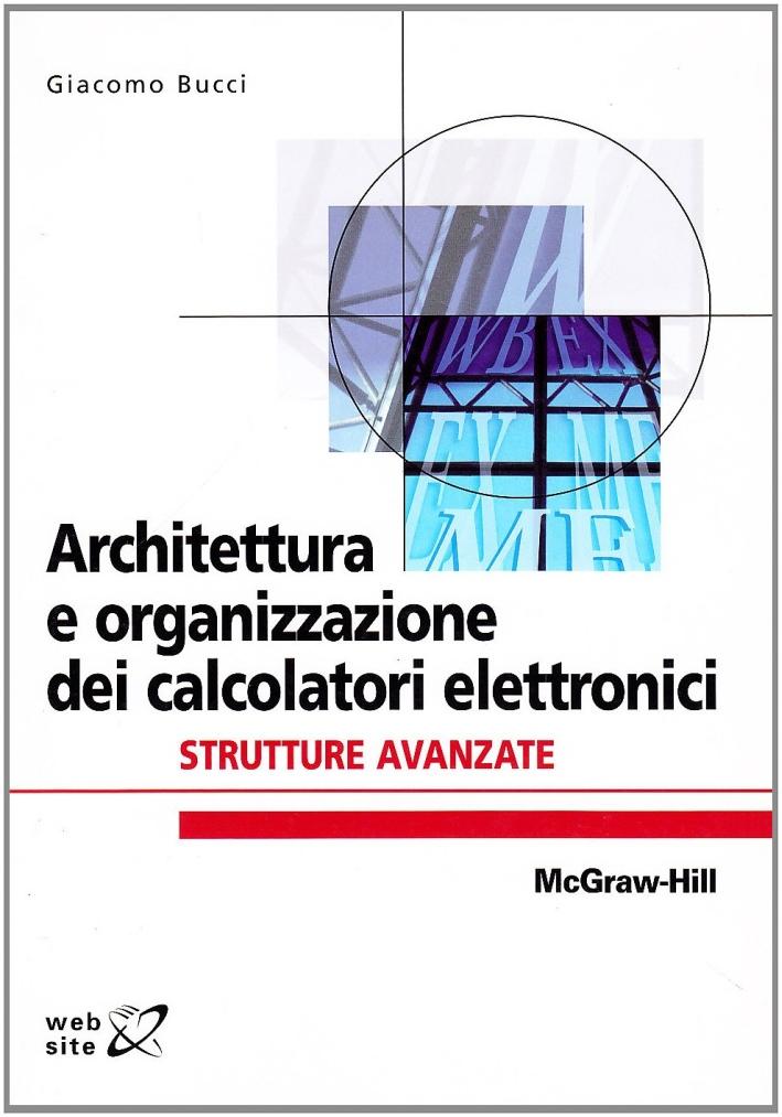 Architettura e organizzazione dei calcolatori elettronici. Strutture avanzate.