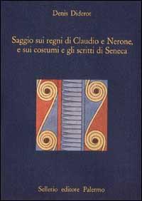 Saggio sui regni di Claudio e Nerone, e sui costumi e gli scritti di Seneca.