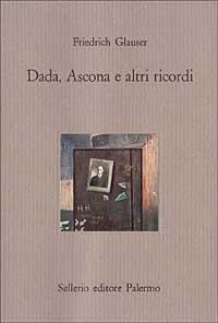 Dada, Ascona e altri ricordi.