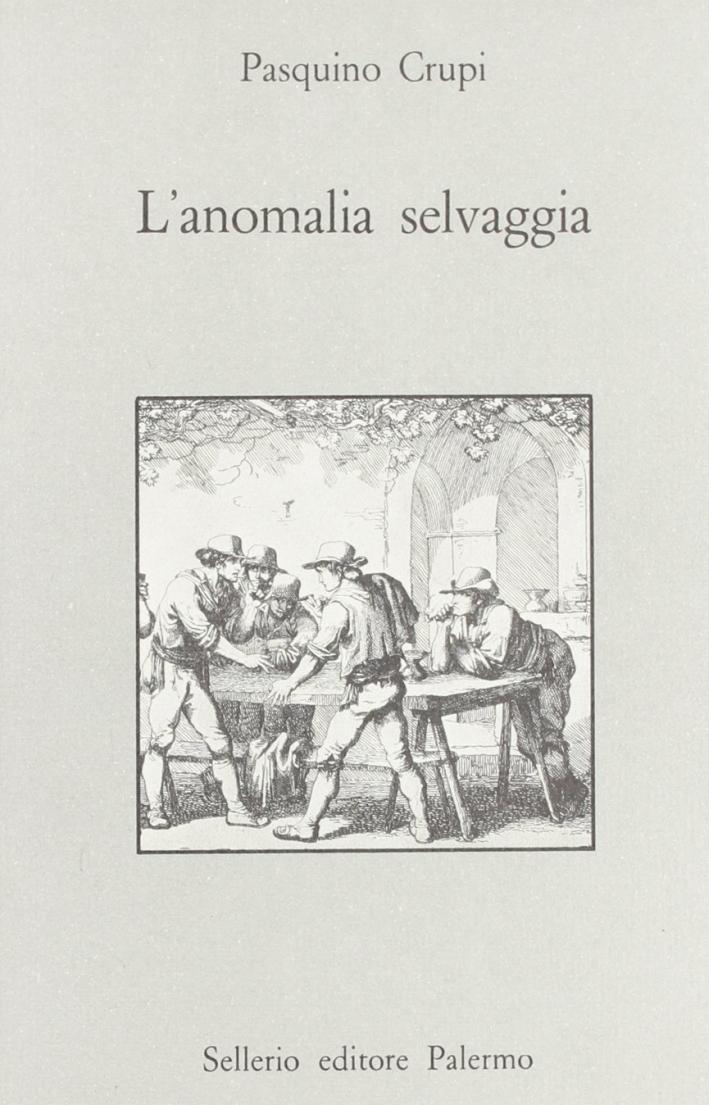 L'anomalia selvaggia. Camorra, mafia, picciotteria e 'ndrangheta nella letteratura calabrese del Novecento.