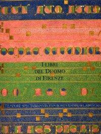 I libri del Duomo di Firenze. Codici liturgici e Biblioteca di Santa Maria del Fiore (secoli XI-XVI)