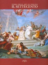 Storia delle Arti in Toscana. Il Settecento