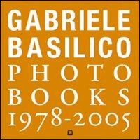 Gabriele Basilico. Photobooks 1978-2005. [Edizione Italiana e Inglese]