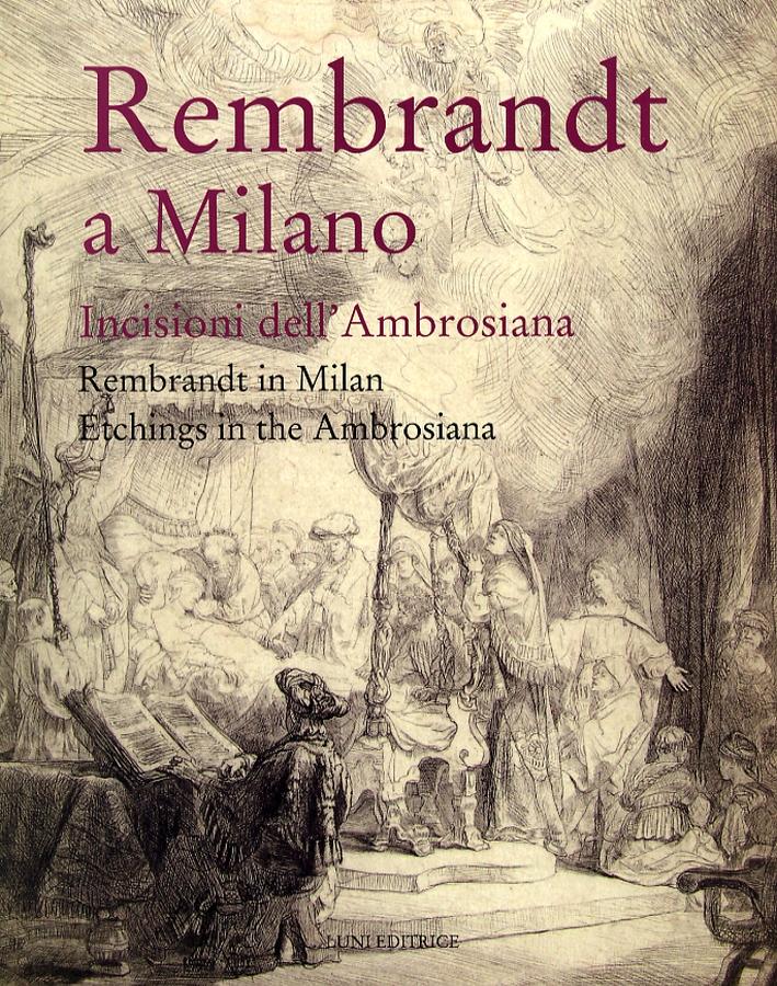 Rembrandt a Milano. Incisioni dell'Ambrosiana. Rembrandt in Milan. Etchings in the Ambrosiana