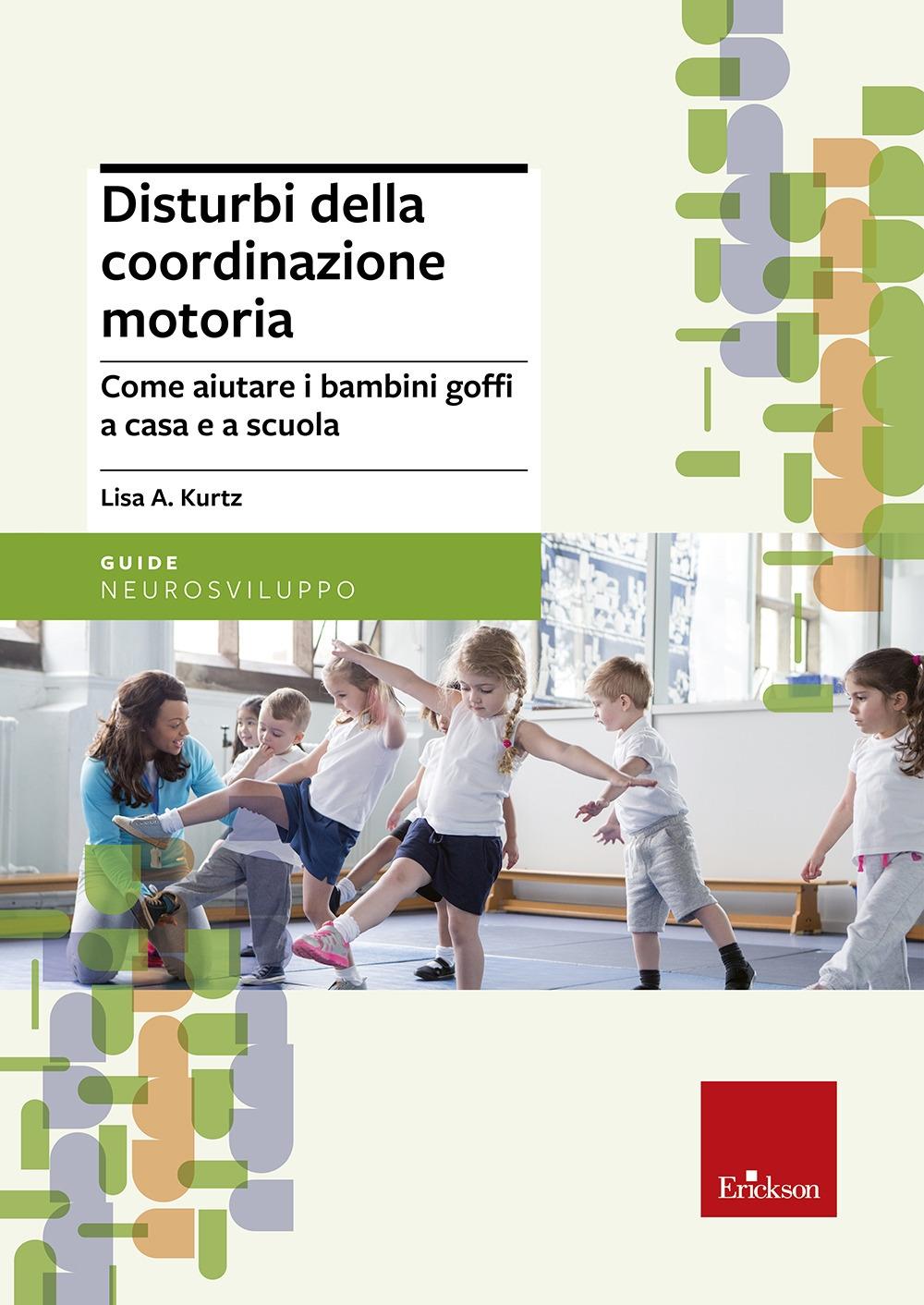 Disturbi della coordinazione motoria. Come aiutare i bambini goffi a casa e a scuola.