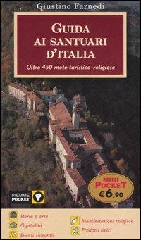 Guida ai Santuari d'Italia. Oltre 450 Mete Turistico-Religiose.