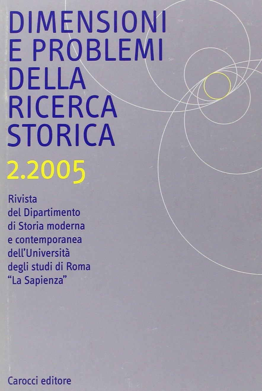 Dimensioni E Problemi Della Ricerca Storica 2/2005.