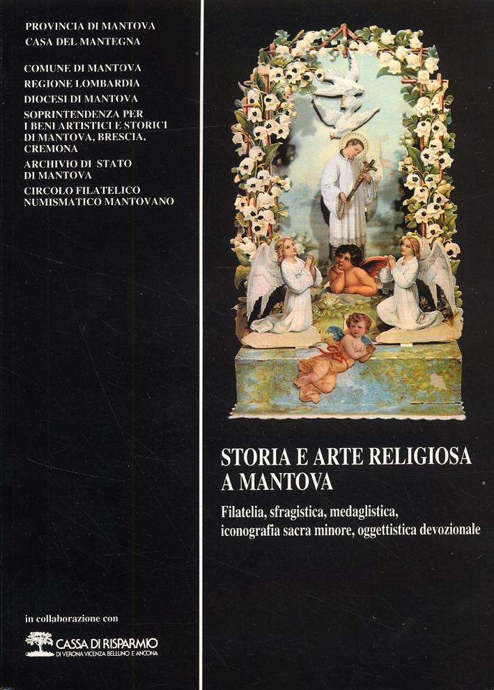 Storia e Arte Religiosa a Mantova. Filatelia, Sfragistica, Medaglistica, Iconografia Sacra Minore, Oggettistica Devozionale.