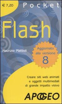 Flash. Creare siti web animati e oggetti multimediali di grande impatto visivo.