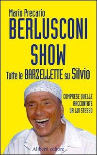 Berlusconi Show. Tutte le barzellette su Silvio comprese quelle raccontate da lui stesso.