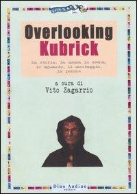 Overlooking Kubrick. La storia, la messa in scena, lo sguardo, il montaggio, la psiche.