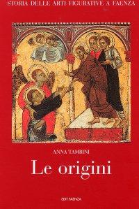 Storia delle arti figurative a Faenza. I. Le origini