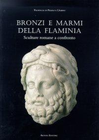 Bronzi e marmi della Flaminia. Sculture romane a confronto