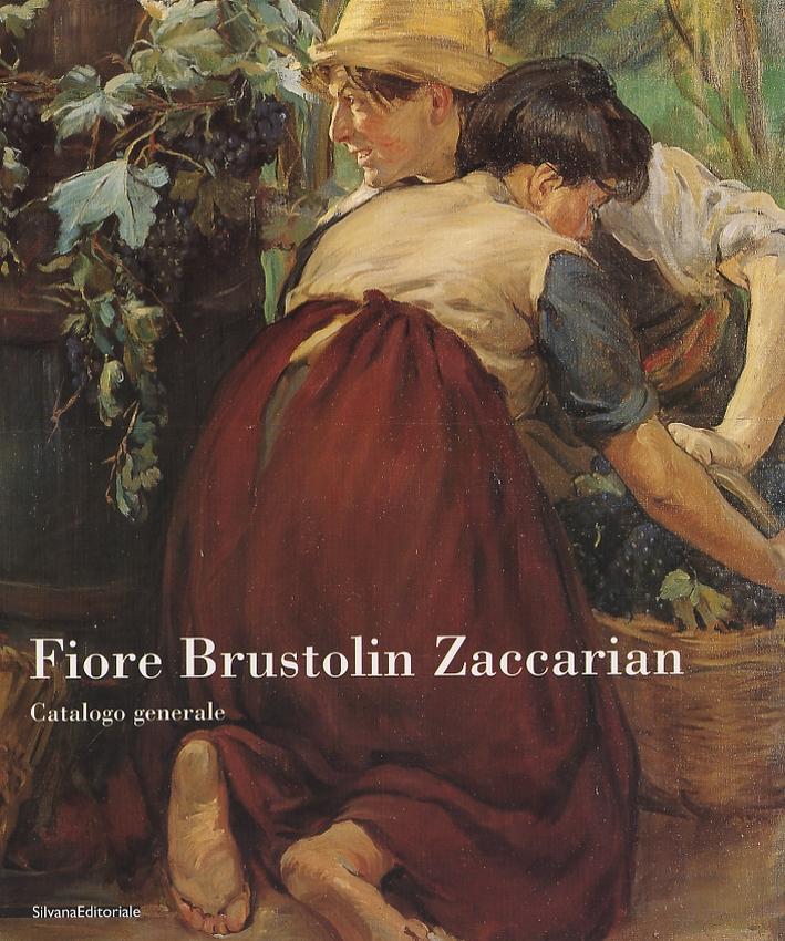 Fiore Brustolin Zaccarian. Catalogo generale. I dipinti. I disegni