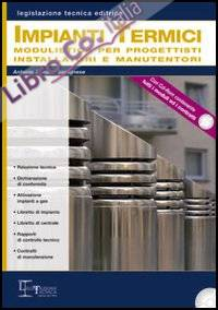 Impianti termici. Modulistica per progettisti installatori e manufattori. Con CD-ROM