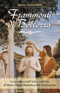 Frammenti di Bellezza. La preghiera nell'arte e nella vita di Madre Maria Maddalena dell'Incarnazione