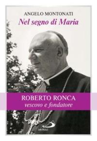 Nel segno di Maria. Roberto Ronca, vescovo e fondatore