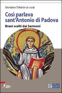 Così parlava sant'Antonio di Padova. Brani scelti dai Sermoni. Ediz. a caratteri grandi