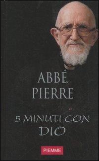 Abbe' Pierre. Cinque Minuti Con Dio