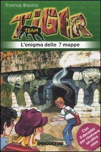 L'enigma delle sette mappe. Tiger team. Vol. 1