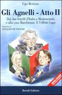 Gli Agnelli. Atto Secondo. dai Due Fratelli d'Italia a Montezemolo e alla Cura di Marchionne. E l'Effetto Lapo