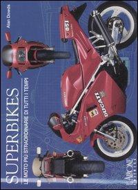 Superbikes. Le moto più straordinarie di tutti i tempi. Ediz. illustrata