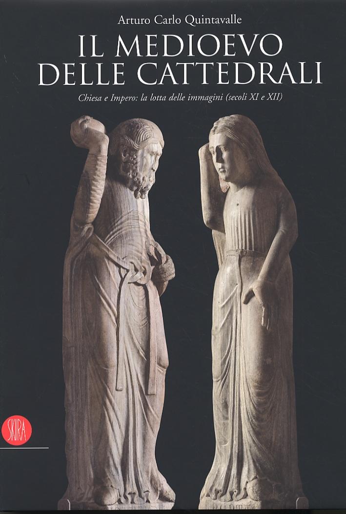 Il Medioevo delle Cattedrali. Chiesa e Impero: la lotta delle immagini (secoli XI e XII)
