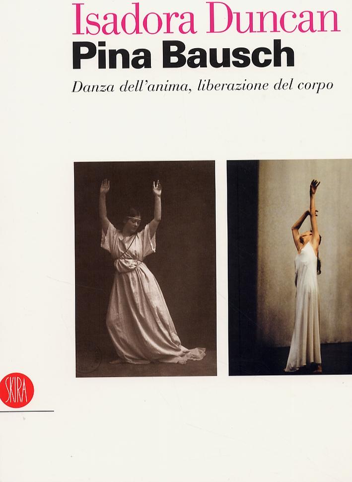 Isadora Duncan. Pina Bausch. Danza dell'anima, liberazione del corpo